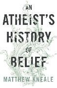 Cover-Bild zu Kneale, Matthew: An Atheist's History of Belief
