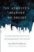 Cover-Bild zu Kneale, Matthew: An Atheist's History of Belief: Understanding Our Most Extraordinary Invention