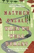 Cover-Bild zu Kneale, Matthew: When We Were Romans