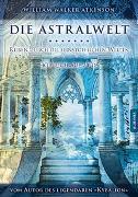 Cover-Bild zu Atkinson, William Walker: Die Astralwelt - Reisen durch die feinstofflichen Welten