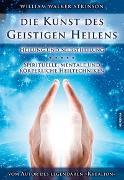 Cover-Bild zu Atkinson, William Walker: Die Kunst des Geistigen Heilens