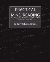 Cover-Bild zu William Walker Atkinson: Practical Mind-Reading (a Course of Lessons on Thought-Transference, Telepathy, Mental Currents...)