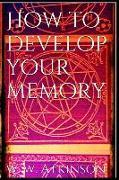 Cover-Bild zu Atkinson, William Walker: How to Develop Your Memory