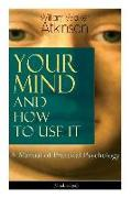 Cover-Bild zu Atkinson, William Walker: Your Mind and How to Use It: A Manual of Practical Psychology (Unabridged)