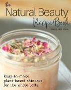 Cover-Bild zu Rose, Stephanie: The Natural Beauty Recipe Book: Easy-to-make plant-based skincare for the whole body