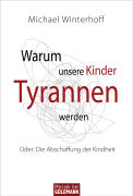 Cover-Bild zu Warum unsere Kinder Tyrannen werden von Winterhoff, Michael