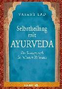Cover-Bild zu Selbstheilung mit Ayurveda von Lad, Vasant