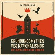 Cover-Bild zu Grabuschnig, Ralf: Gründungsmythen des Nationalismus (Audio Download)
