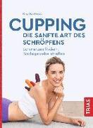 Cover-Bild zu Cupping - die sanfte Art des Schröpfens von Bartrow, Kay