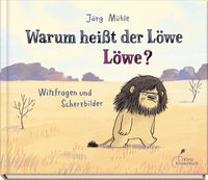 Cover-Bild zu Warum heißt der Löwe Löwe? von Mühle, Jörg