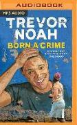 Cover-Bild zu Born a Crime: Stories from a South African Childhood von Noah, Trevor
