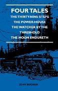 Cover-Bild zu Four Tales - The Thirty-Nine Steps - The Power-House - The Watcher by the Threshold - The Moon Endureth (eBook) von Buchan, John