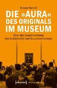 Cover-Bild zu Die »Aura« des Originals im Museum von Weindl, Roman