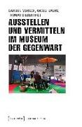 Cover-Bild zu Ausstellen und Vermitteln im Museum der Gegenwart von Mörsch, Carmen (Hrsg.)