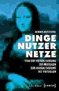 Cover-Bild zu Dinge - Nutzer - Netze: Von der Virtualisierung des Musealen zur Musealisierung des Virtuellen von Niewerth, Dennis
