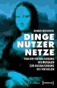 Cover-Bild zu Dinge - Nutzer - Netze: Von der Virtualisierung des Musealen zur Musealisierung des Virtuellen (eBook) von Niewerth, Dennis