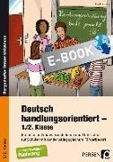Cover-Bild zu Deutsch handlungsorientiert - 1./2. Klasse (eBook) von Knipp, Martina