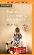 Cover-Bild zu Flix, Helen: Padres Conscientes, Niños Felices (Narración En Castellano): Manual de Primeros Auxilios