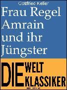 Cover-Bild zu Frau Regel Amrain und ihr Jüngster (eBook) von Keller, Gottfried