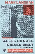 Cover-Bild zu Alles Dunkel dieser Welt von Lanegan, Mark