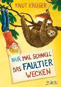 Cover-Bild zu Krüger, Knut: Nur mal schnell das Faultier wecken