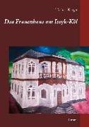 Cover-Bild zu Krüger, Norbert: Das Frauenhaus am Issyk-Köl