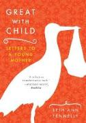 Cover-Bild zu Fennelly, Beth Ann: Great with Child: Letters to a Young Mother