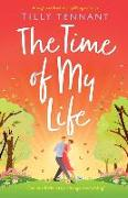 Cover-Bild zu Tennant, Tilly: The Time of My Life: A laugh-out-loud and uplifting romance