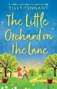 Cover-Bild zu Tennant, Tilly: The Little Orchard on the Lane: An absolutely perfect and uplifting romantic comedy