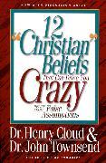 Cover-Bild zu Cloud, Henry: 12 'Christian' Beliefs That Can Drive You Crazy