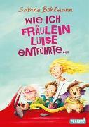 Cover-Bild zu Bohlmann, Sabine: Wie ich Fräulein Luise entführte und mit ihr eine geheime Reise unternahm