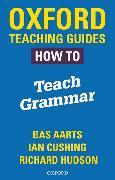 Cover-Bild zu Aarts, Bas: Oxford Teaching Guides: How To Teach Grammar