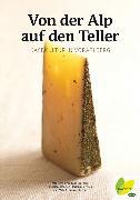 Cover-Bild zu Von der Alp auf den Teller (eBook) von Bracharz, Kurt