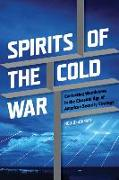 Cover-Bild zu O'Gorman, Ned: Spirits of the Cold War: Contesting Worldviews in the Classical Age of American Security Strategy