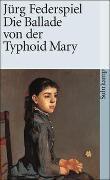 Cover-Bild zu Die Ballade von der Typhoid Mary von Federspiel, Jürg
