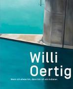 Cover-Bild zu Willi Oertig. Wenn ich etwas bin, dann bin ich ein Indianer! von Oertig, Willi (Künstler)