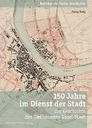 Cover-Bild zu Kreis, Georg: 150 Jahre im Dienst der Stadt