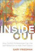 Cover-Bild zu Inside Out: How Conflict Professionals Can Use Self-Reflection to Help Their Clients von Friedman, Gary