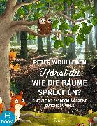 Cover-Bild zu Hörst du, wie die Bäume sprechen? (eBook) von Wohlleben, Peter