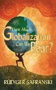 Cover-Bild zu Safranski, Rudiger: How Much Globalization Can we Bear?