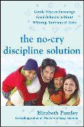 Cover-Bild zu The No-Cry Discipline Solution: Gentle Ways to Encourage Good Behavior Without Whining, Tantrums, and Tears: Foreword by Tim Seldin von Pantley, Elizabeth