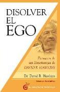 Cover-Bild zu Hawkins, David R.: Disolver El Ego, Realizar El Ser