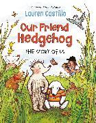 Cover-Bild zu Castillo, Lauren: Our Friend Hedgehog