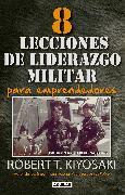 Cover-Bild zu Kiyosaki, Robert T.: 8 lecciones de liderazgo militar para emprendedores / 8 Lessons in Military Lead ership for Entrepreneurs