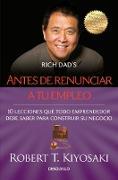 Cover-Bild zu Kiyosaki, Robert T.: Antes de renunciar a tu empleo / Rich Dad's Before You Quit Your Job