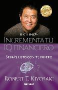 Cover-Bild zu Kiyosaki, Robert T.: Incrementa tu IQ fincanciero / Rich Dad's Increase Your Financial IQ: Get Smarte r with Your Money
