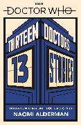 Cover-Bild zu Alderman, Naomi: Doctor Who: Thirteen Doctors 13 Stories