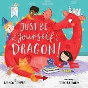 Cover-Bild zu Schulze, Bianca: Just Be Yourself, Dragon!