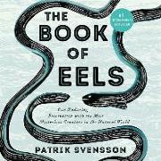 Cover-Bild zu Svensson, Patrik: The Book of Eels: Our Enduring Fascination with the Most Mysterious Creature in the Natural World
