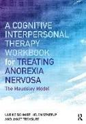 Cover-Bild zu Schmidt, Ulrike (Maudsley Hospital and Institute of Psychiatry, London, UK): A Cognitive-Interpersonal Therapy Workbook for Treating Anorexia Nervosa